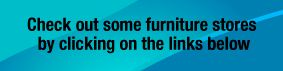 Check out some furniture stores by clicking on the links below